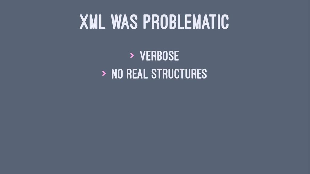 XML WAS PROBLEMATIC > Verbose > No real structu...