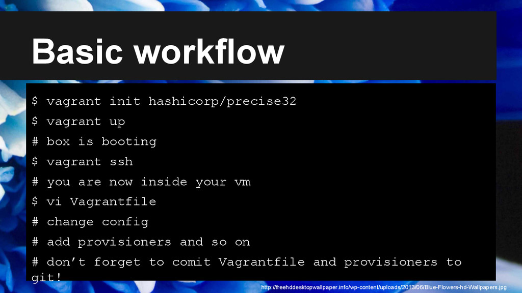 Basic workflow $ vagrant init hashicorp/precise...