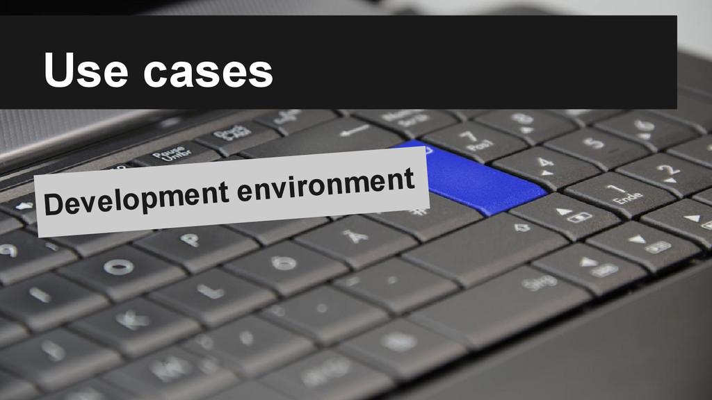 Use cases Development environment