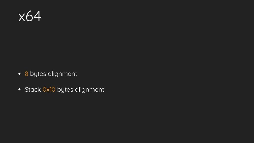 x64 • 8 bytes alignment • Stack 0x10 bytes alig...