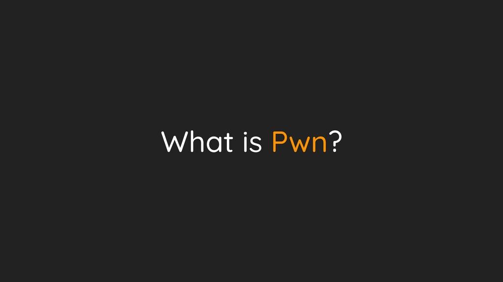 What is Pwn?