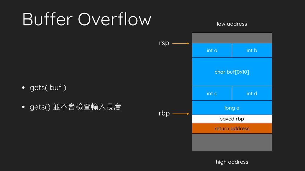 Buffer Overflow • gets( buf ) • gets() 並不會檢查輸入長度...