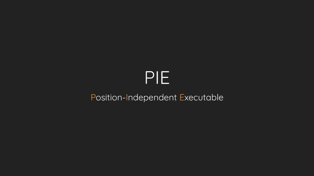 PIE Position-Independent Executable