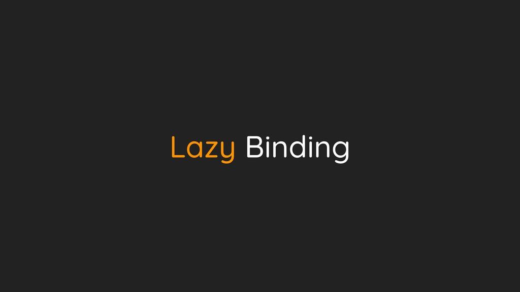 Lazy Binding