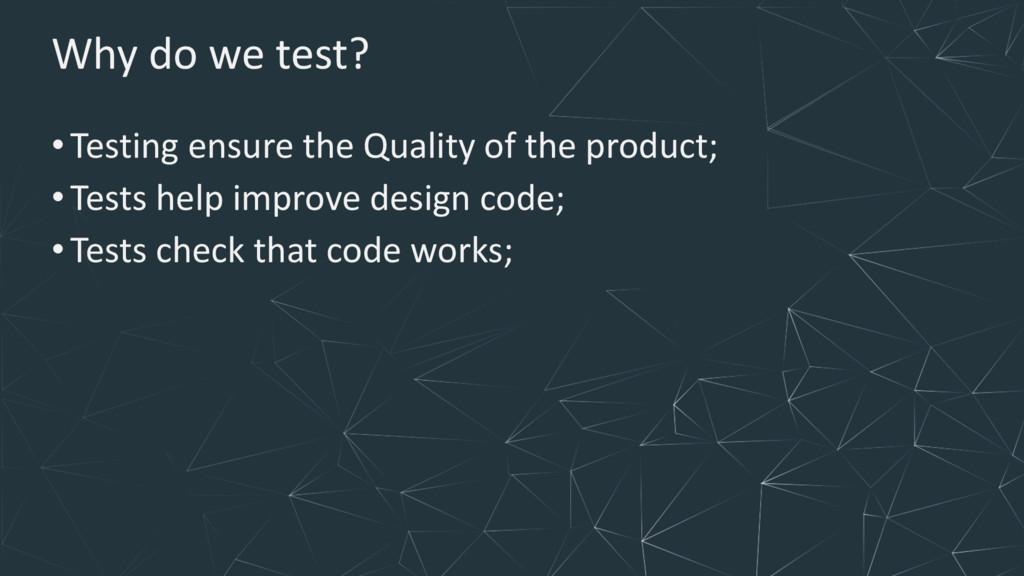 Why do we test? •Testing ensure the Quality of ...