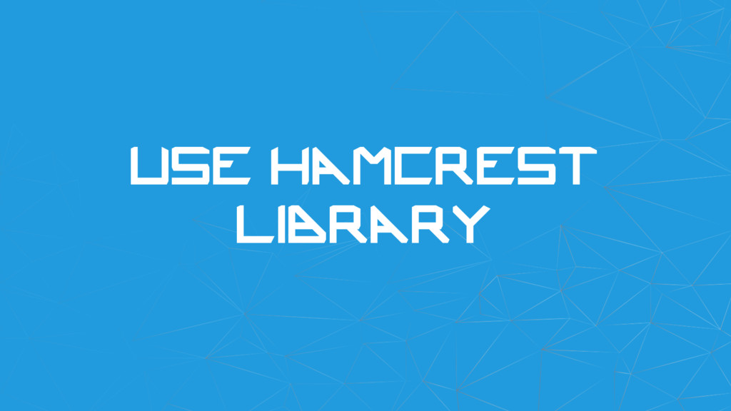 Use hamcrest library