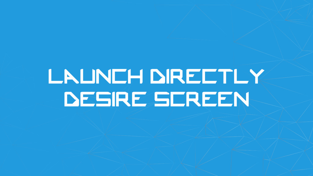 Launch directly desire screen