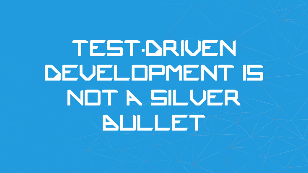 Test-Driven Development is NOT a silver bullet