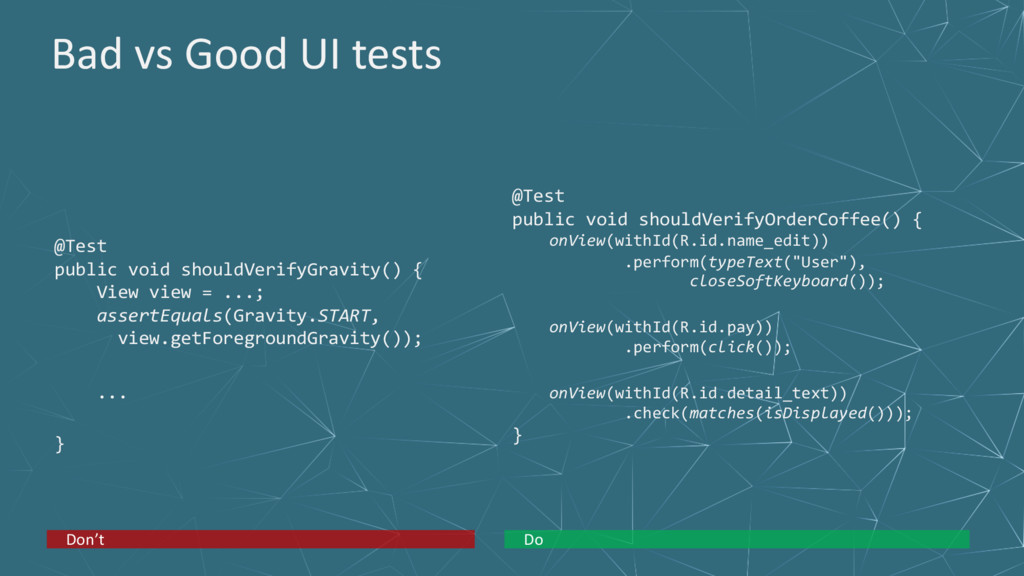 Bad vs Good UI tests @Test public void shouldVe...