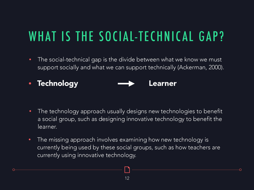 WHAT IS THE SOCIAL-TECHNICAL GAP? 12 • The tech...