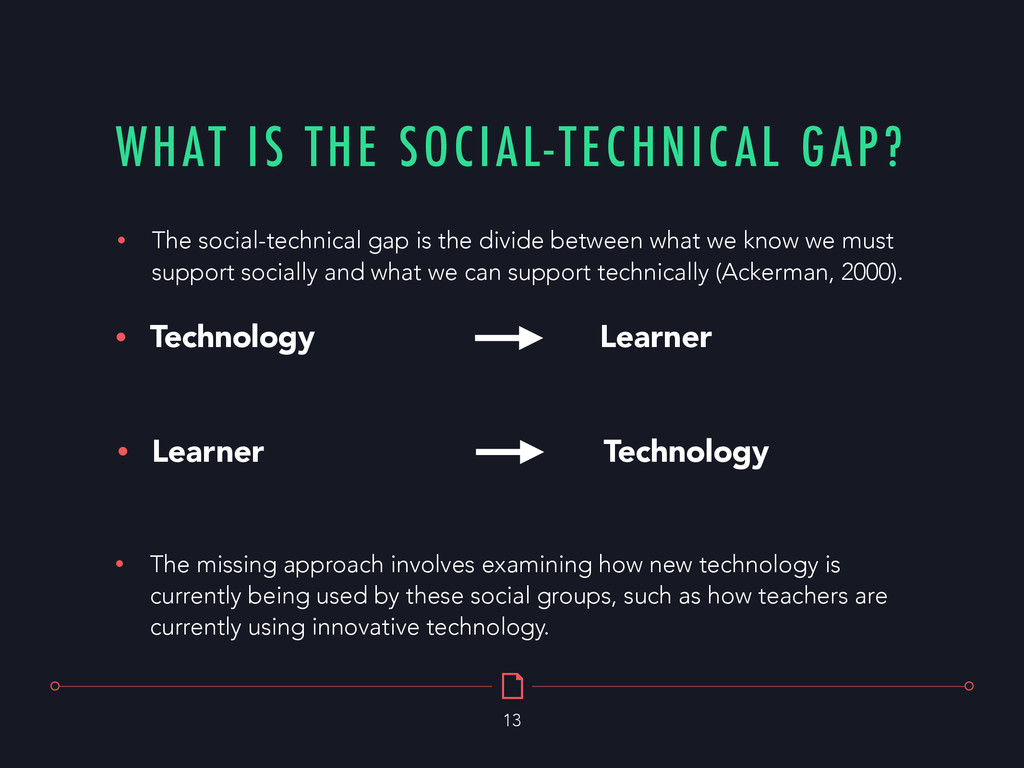 WHAT IS THE SOCIAL-TECHNICAL GAP? 13 • The miss...