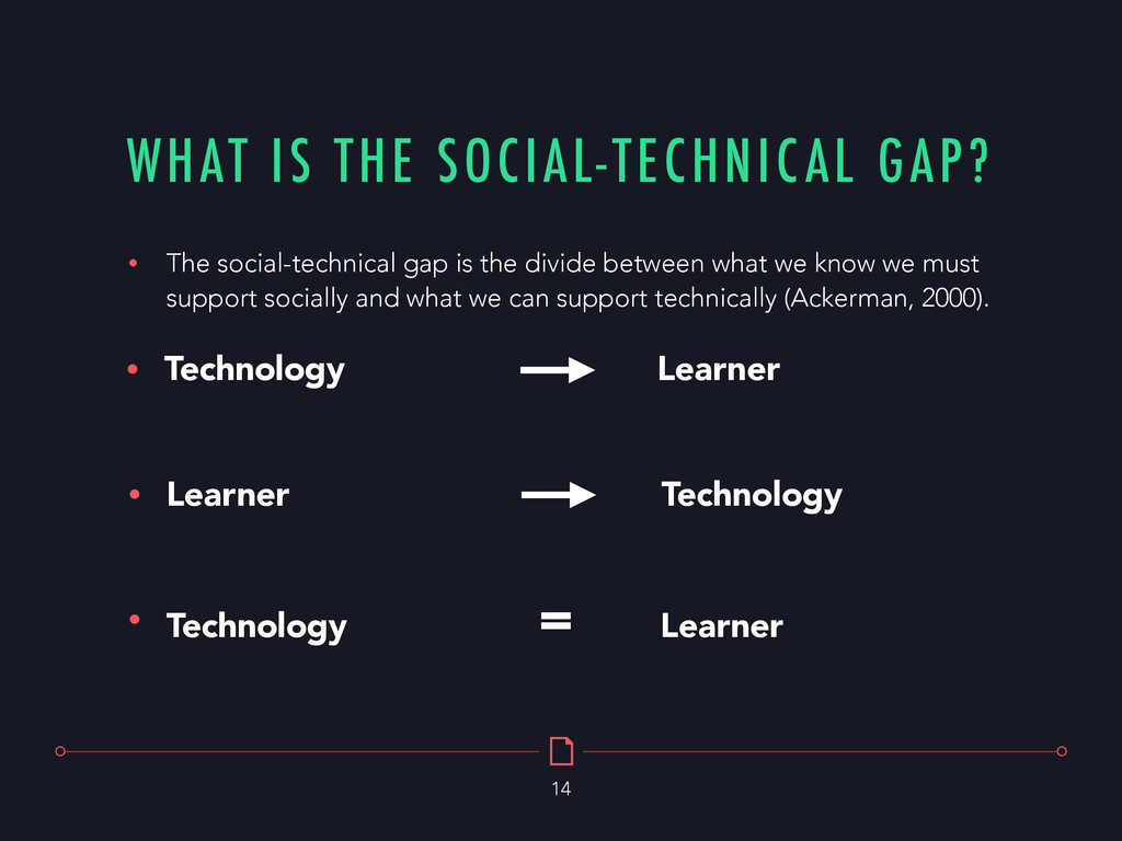 WHAT IS THE SOCIAL-TECHNICAL GAP? 14 • The soci...