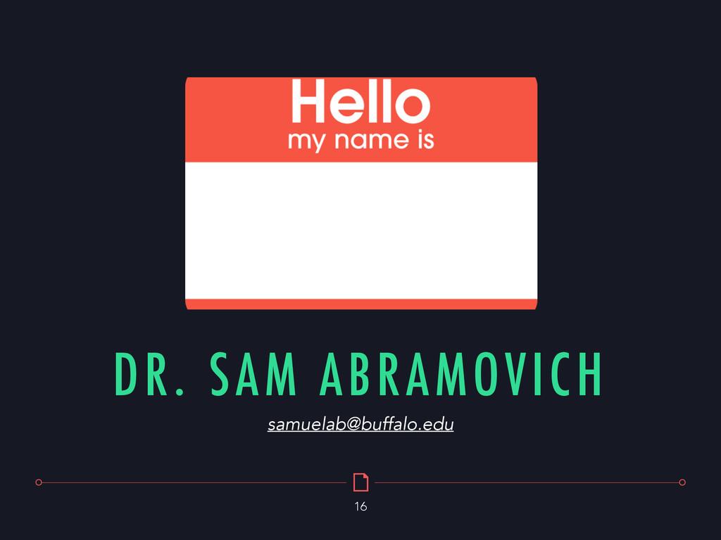 DR. SAM ABRAMOVICH samuelab@buffalo.edu 16