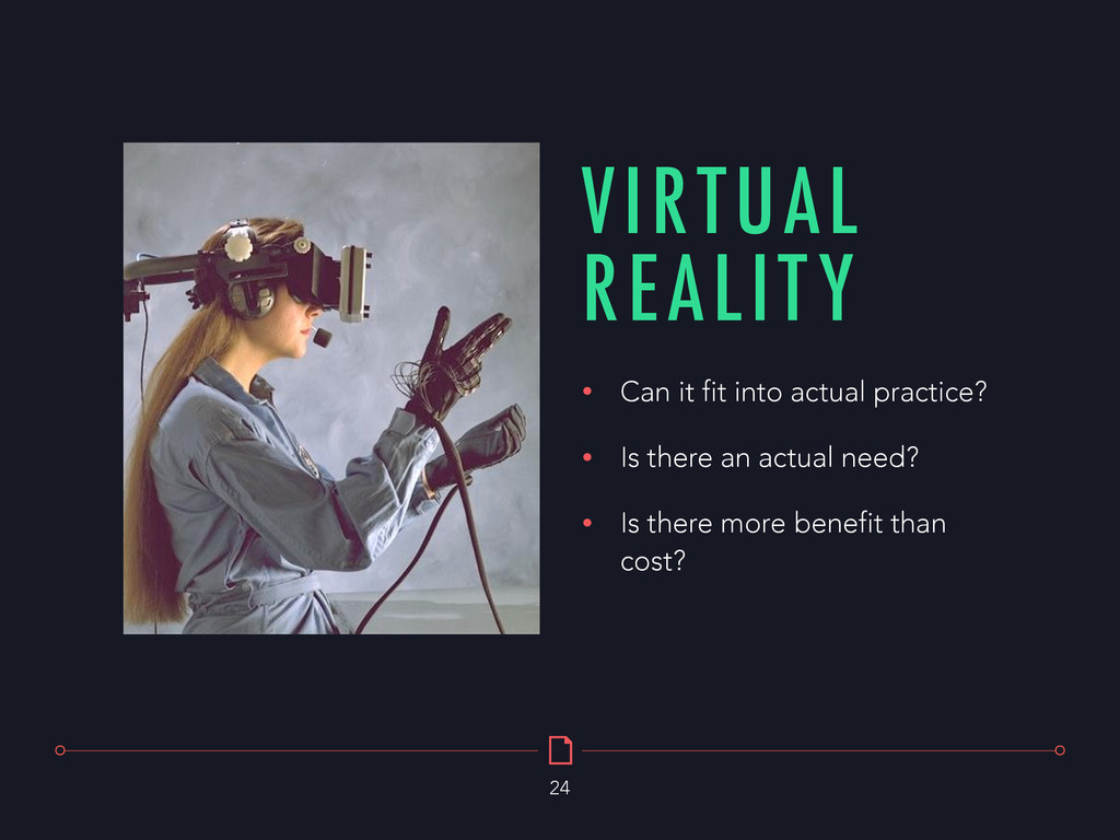 VIRTUAL REALITY 24 • Can it fit into actual pra...