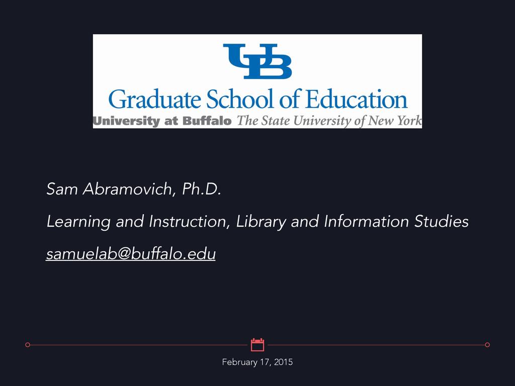 February 17, 2015 Sam Abramovich, Ph.D. Learnin...