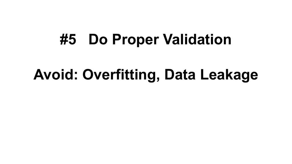 #5 Do Proper Validation Avoid: Overfitting, Dat...