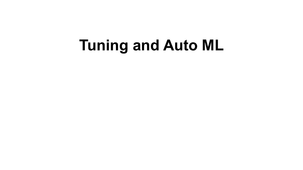 Tuning and Auto ML
