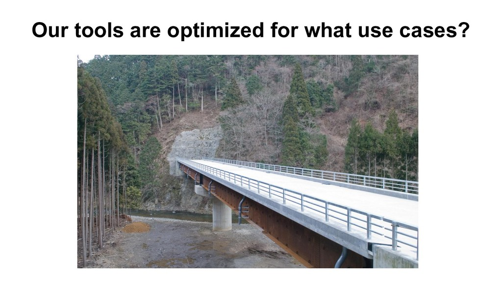 Our tools are optimized for what use cases?