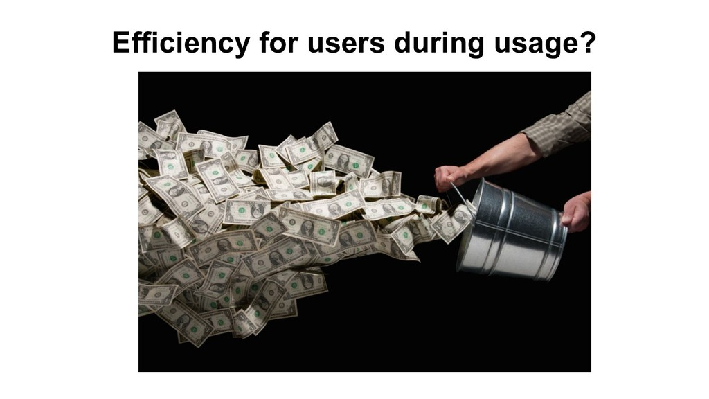 Efficiency for users during usage?