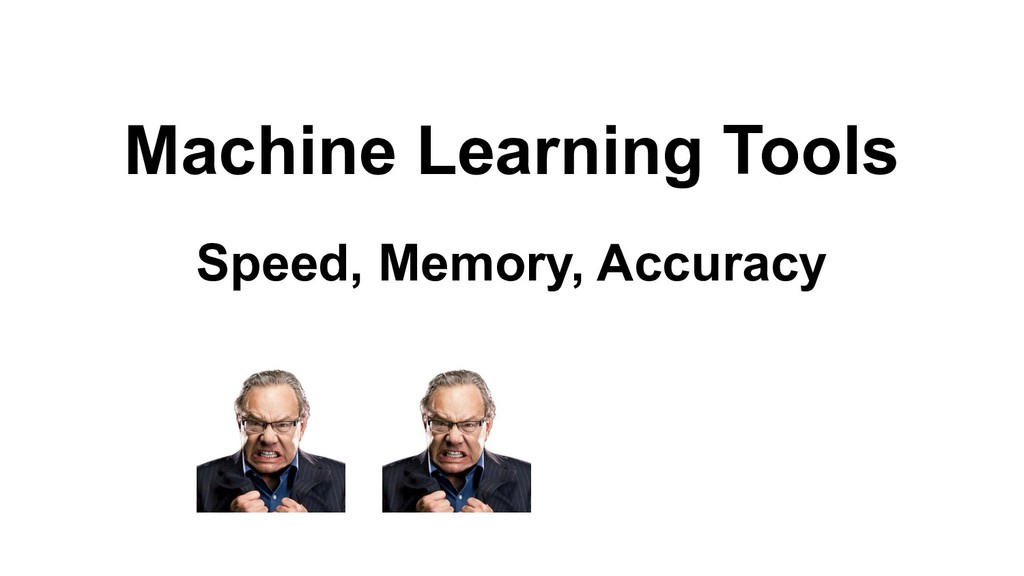Machine Learning Tools Speed, Memory, Accuracy