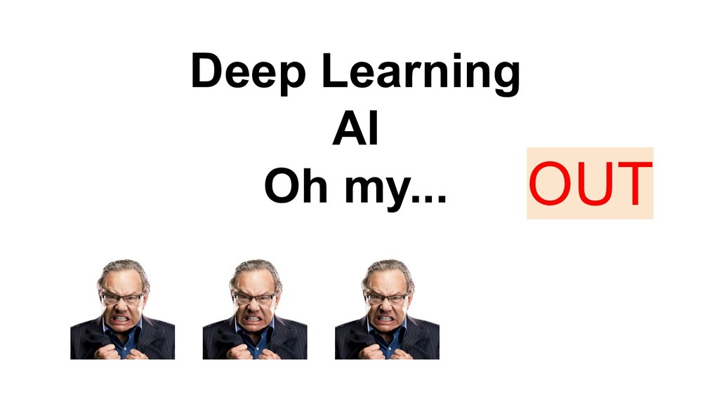 Deep Learning AI Oh my... OUT