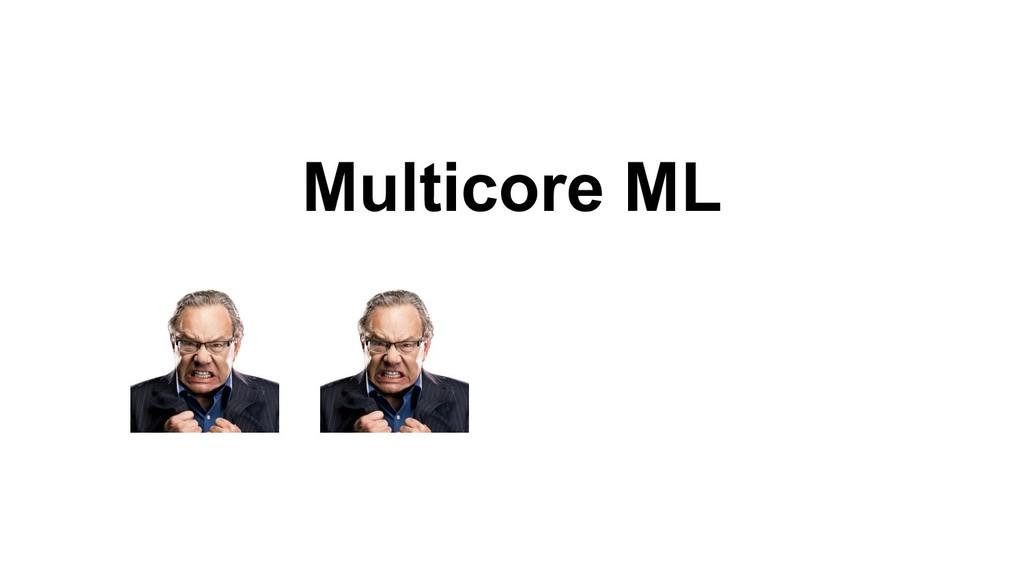 Multicore ML