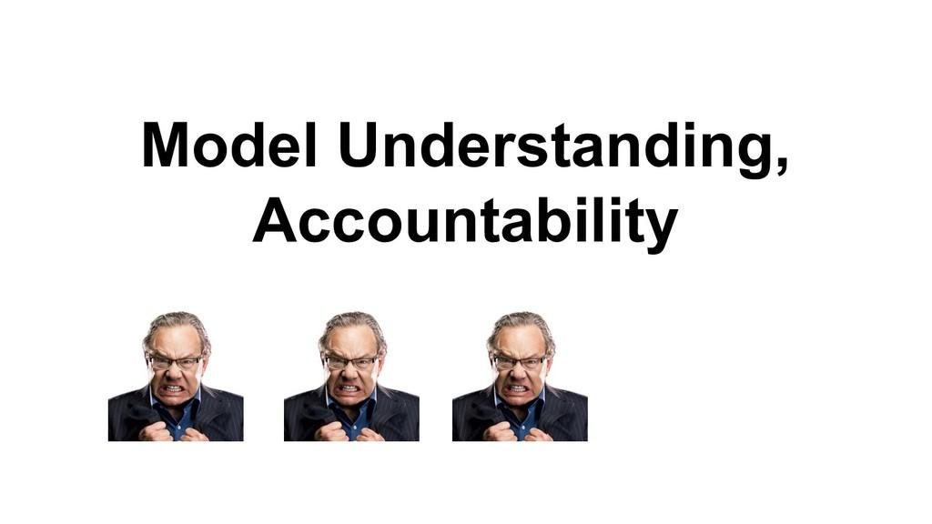 Model Understanding, Accountability
