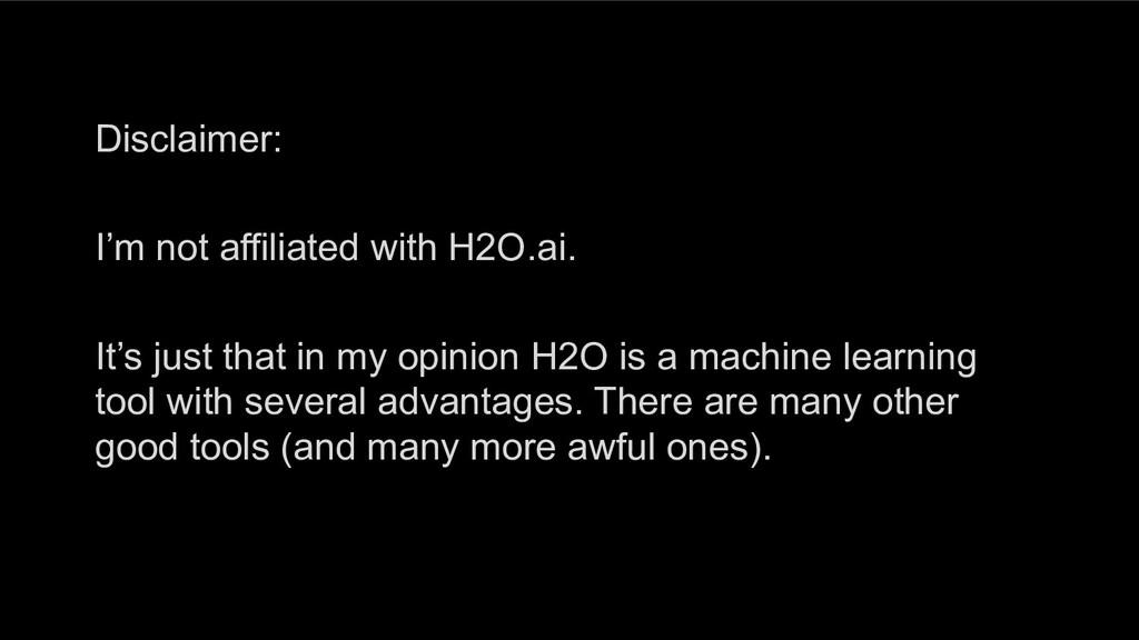Disclaimer: I'm not affiliated with H2O.ai. It'...
