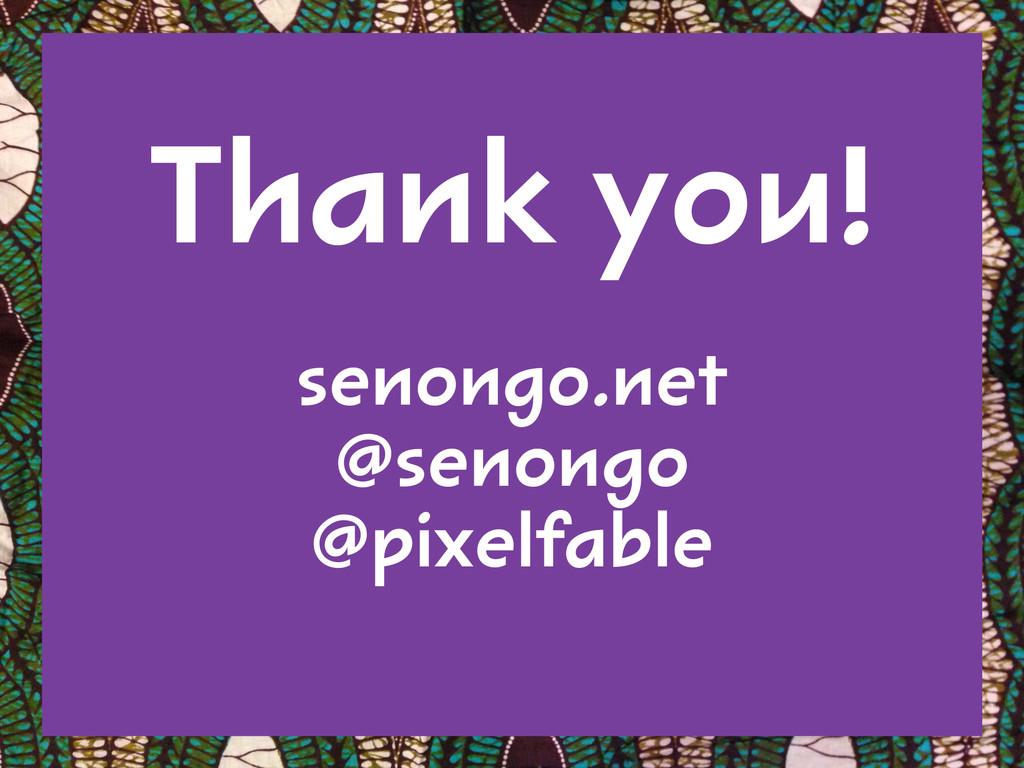 Thank you! ! senongo.net @senongo @pixelfable