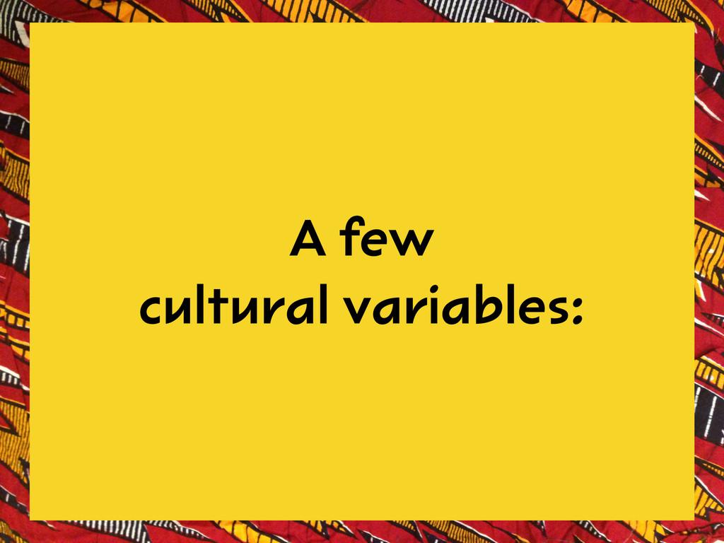 A few cultural variables: