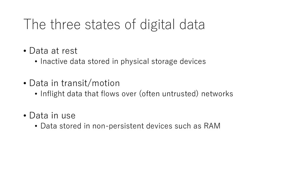 The three states of digital data • Data at rest...