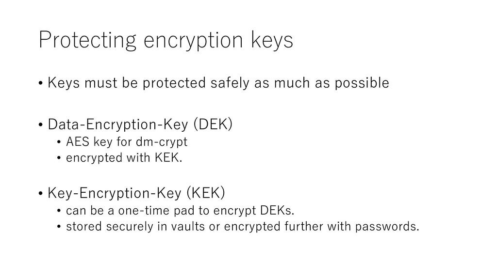 Protecting encryption keys • Keys must be prote...