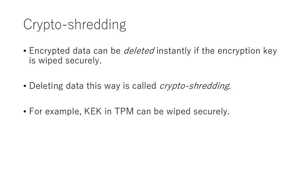 Crypto-shredding • Encrypted data can be delete...