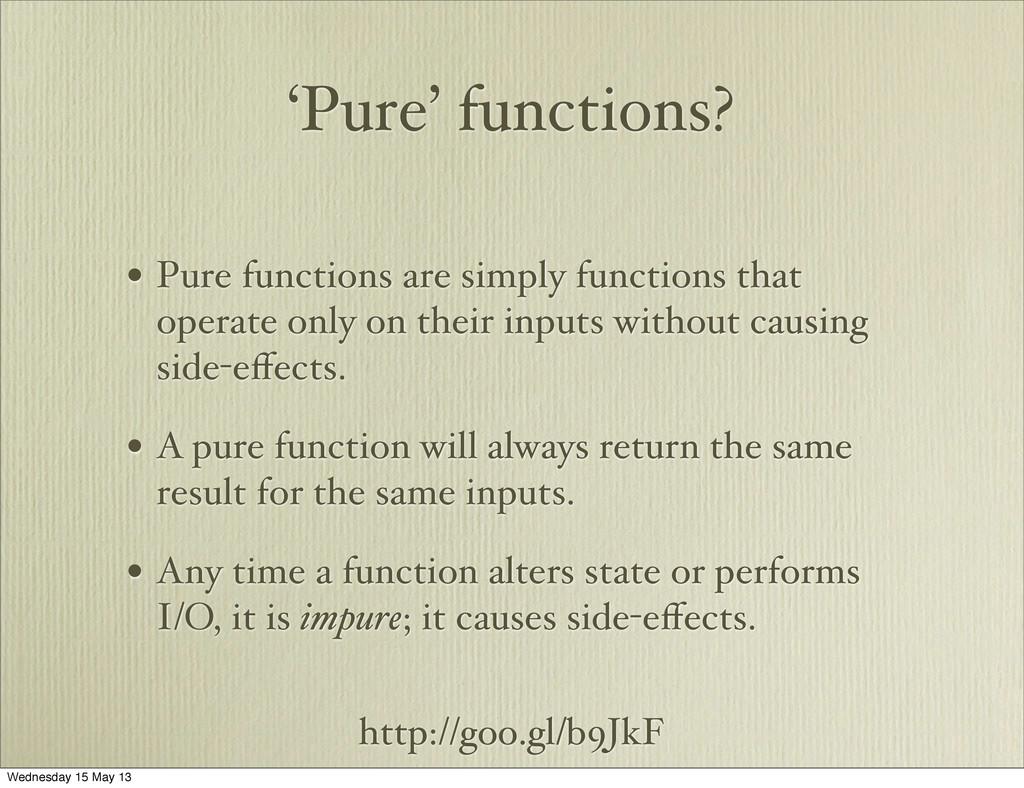 http://goo.gl/b9JkF 'Pure' functions? • Pure fu...