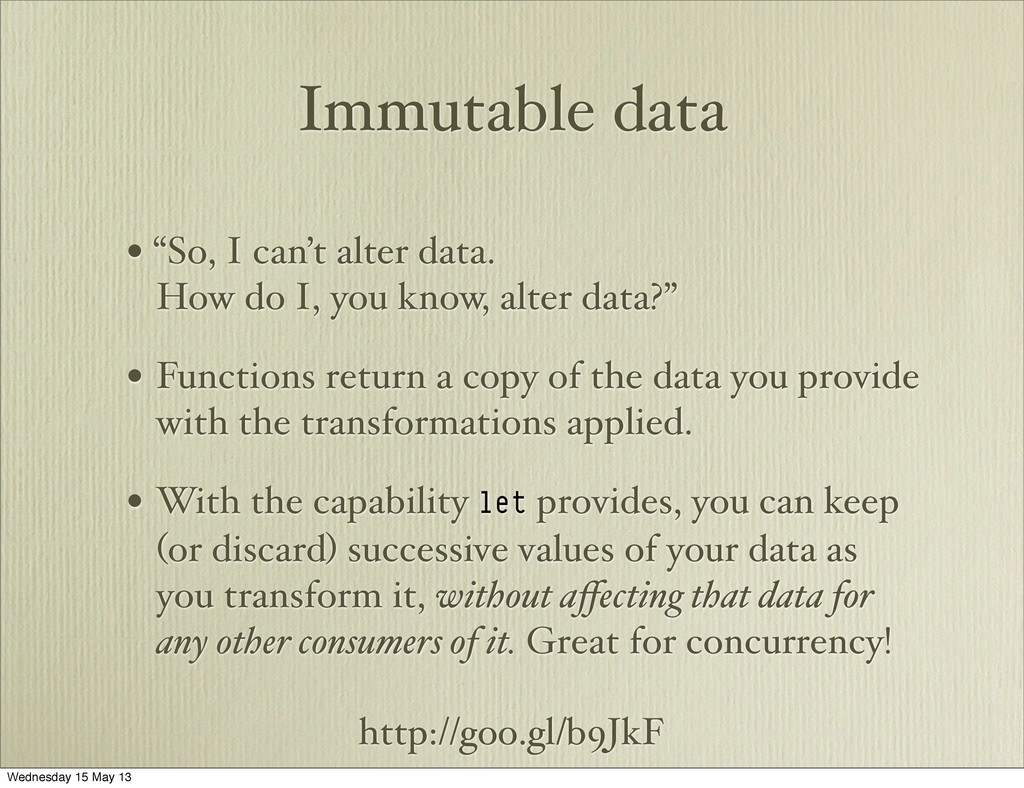 "http://goo.gl/b9JkF Immutable data • ""So, I can..."