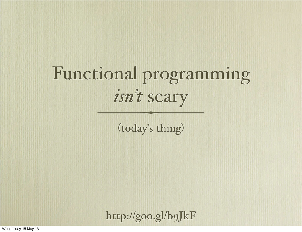 Functional programming isn't scary (today's thi...