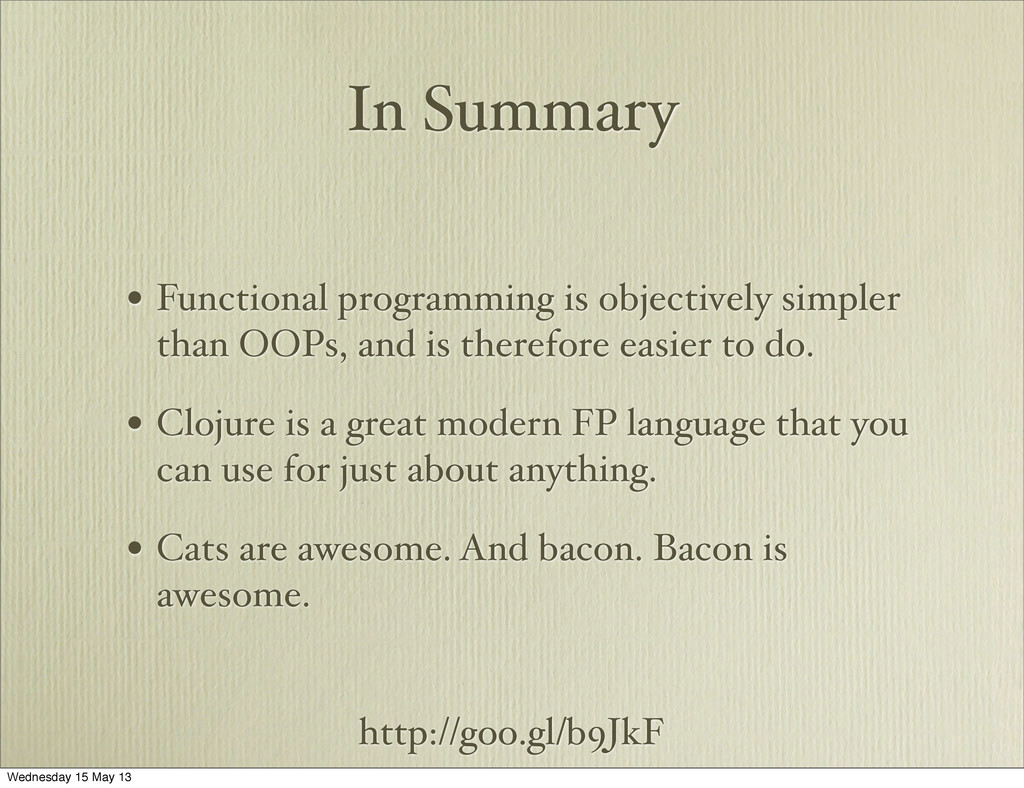 http://goo.gl/b9JkF In Summary • Functional pro...