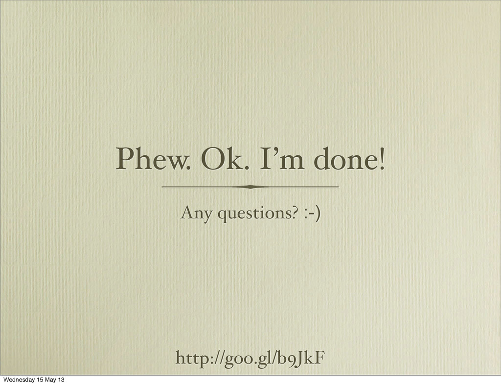 Phew. Ok. I'm done! Any questions? :-) http://g...