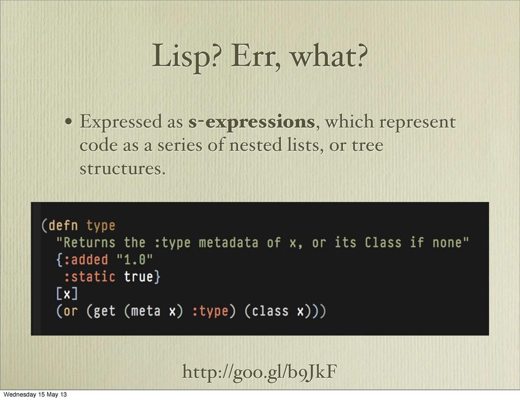 http://goo.gl/b9JkF Lisp? Err, what? • Expresse...