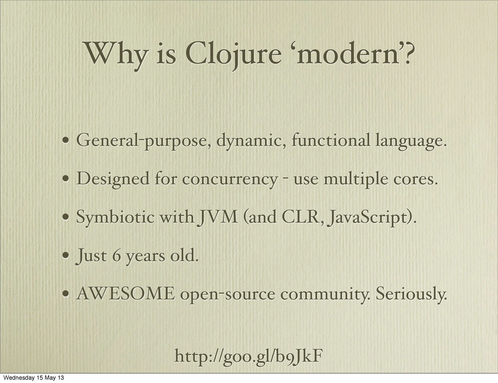 http://goo.gl/b9JkF Why is Clojure 'modern'? • ...