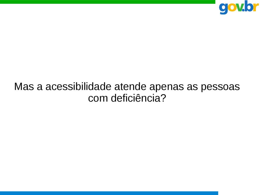 Mas a acessibilidade atende apenas as pessoas c...
