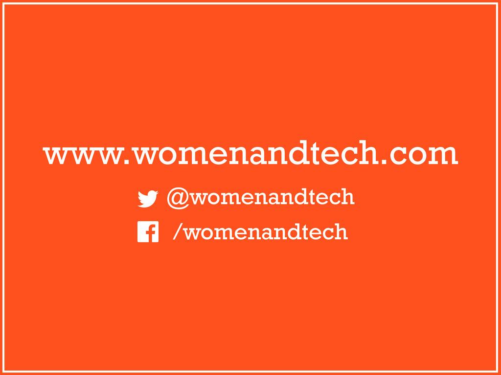 www.womenandtech.com @womenandtech /womenandtech