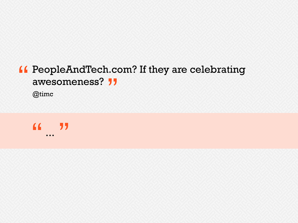 PeopleAndTech.com? If they are celebrating awes...