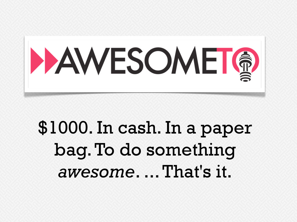 $1000. In cash. In a paper bag. To do something...