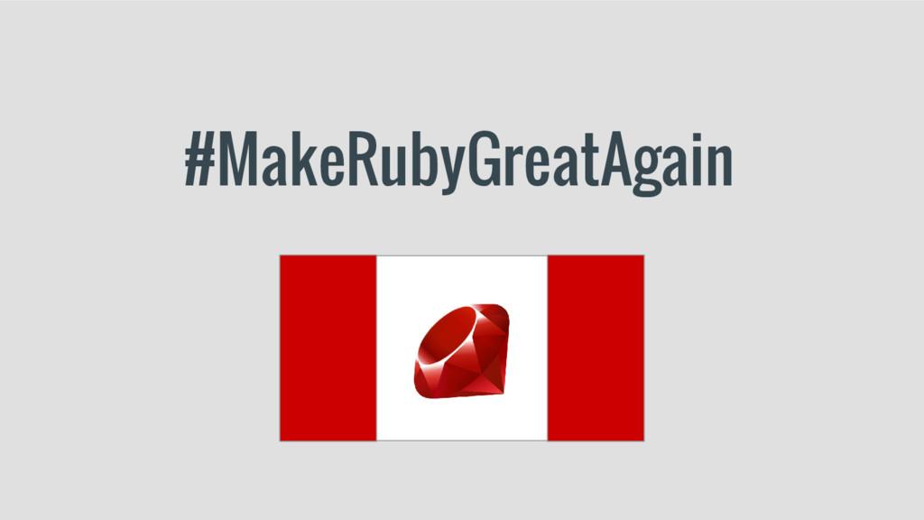 #MakeRubyGreatAgain