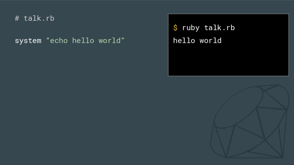 "# talk.rb system ""echo hello world"" $ ruby talk..."