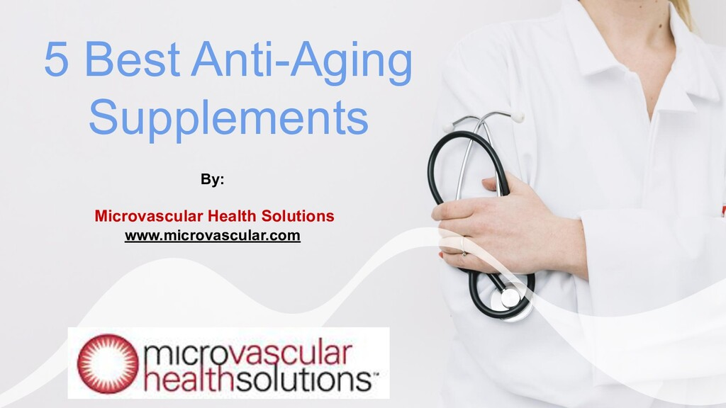 5 Best Anti-Aging Supplements By: Microvascular...