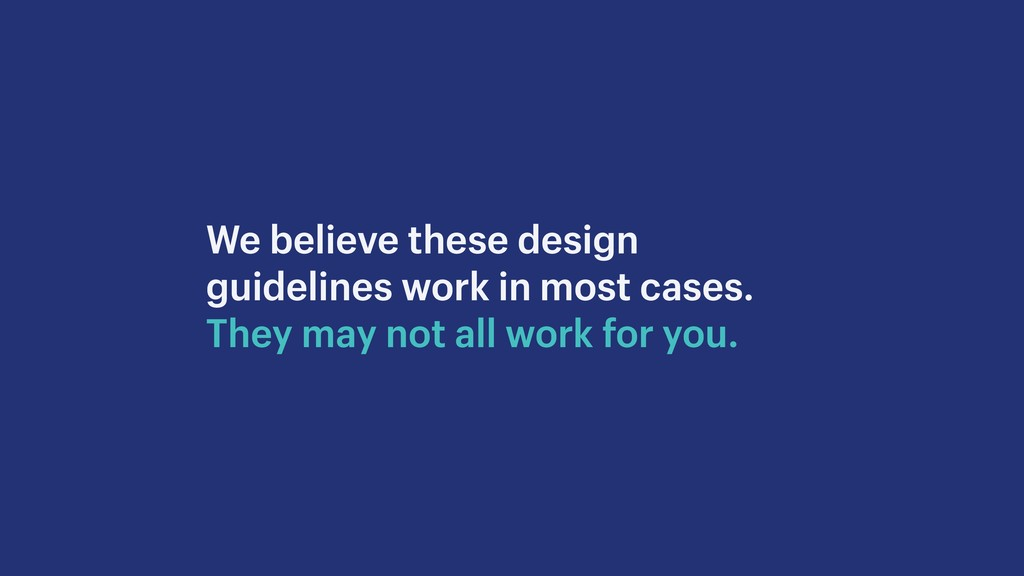 We believe these design guidelines work in most...