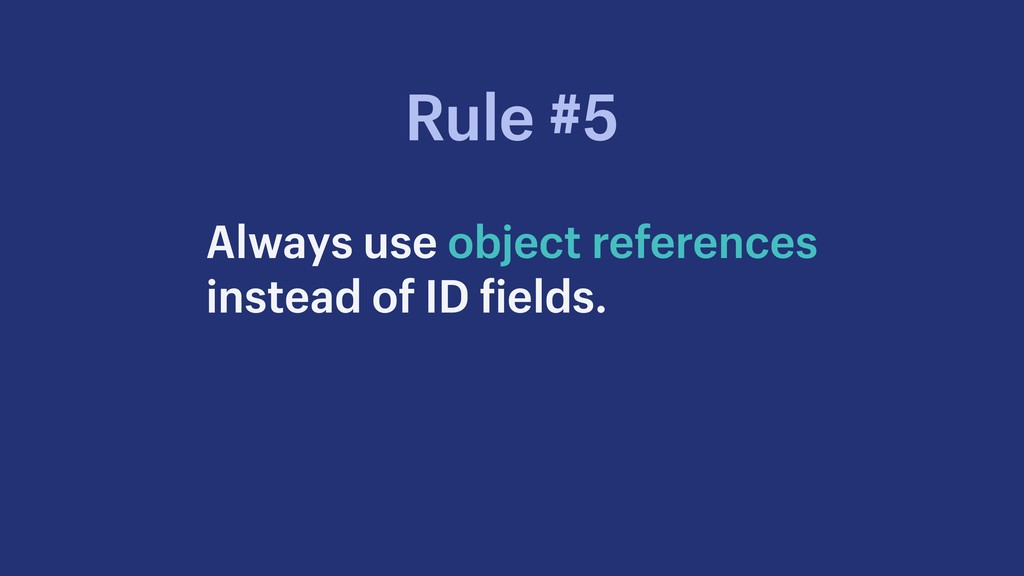 Always use object references instead of ID fiel...