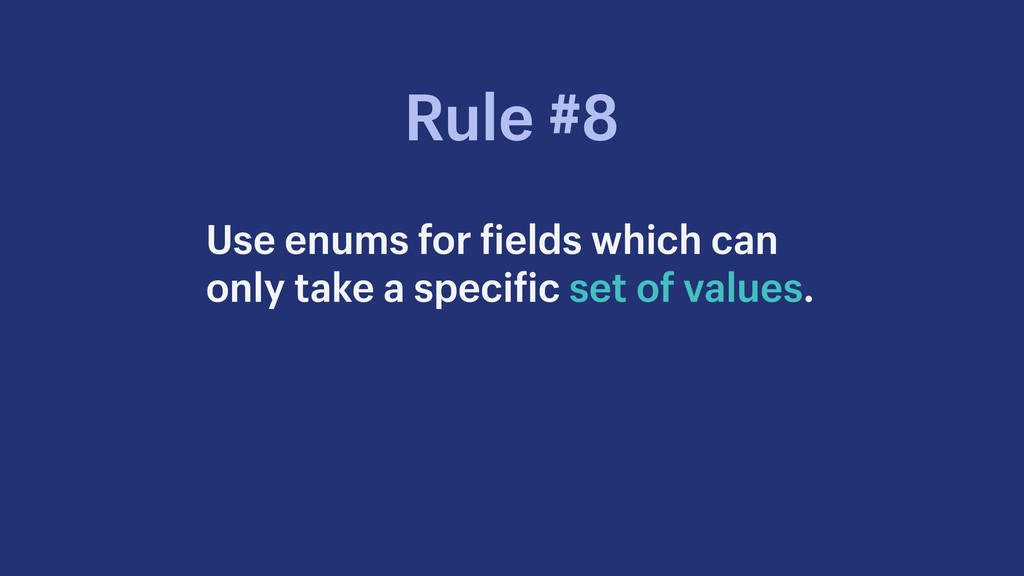 Use enums for fields which can only take a spec...